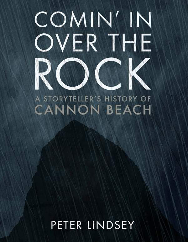 Comin' In Over the Rock: A Storyteller's History of Cannon Beach